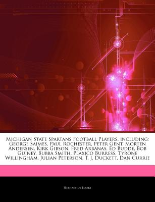 Articles on Michigan State Spartans Football Players, Including: George Saimes, Paul Rochester, Peter Gent, Morten Andersen, Kirk Gibson, Fred Arbanas -  Hephaestus Books